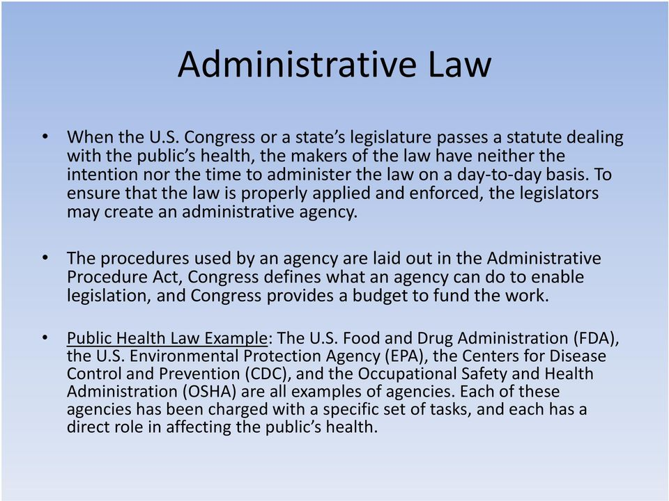 To ensure that the law is properly applied and enforced, the legislators may create an administrative agency.