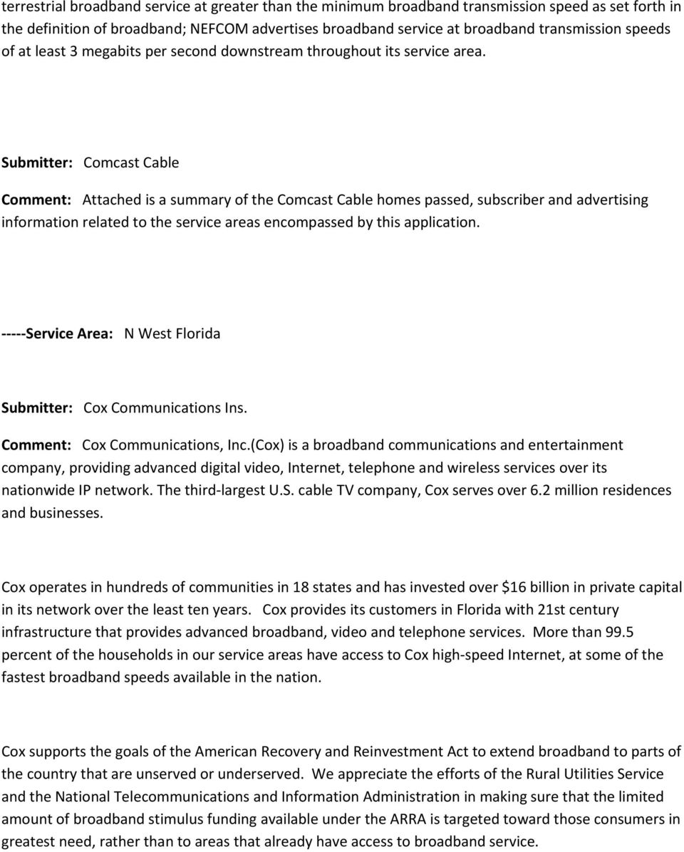 Submitter: Comcast Cable Comment: Attached is a summary of the Comcast Cable homes passed, subscriber and advertising information related to the service areas encompassed by this application.