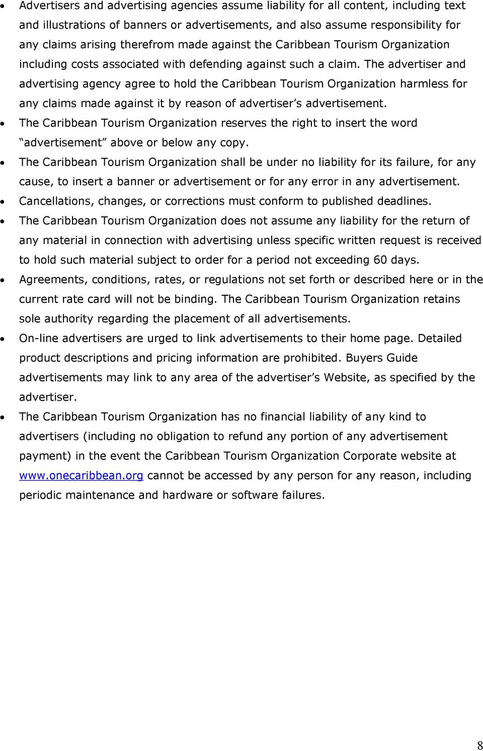 The advertiser and advertising agency agree to hold the Caribbean Tourism Organization harmless for any claims made against it by reason of advertiser s advertisement.