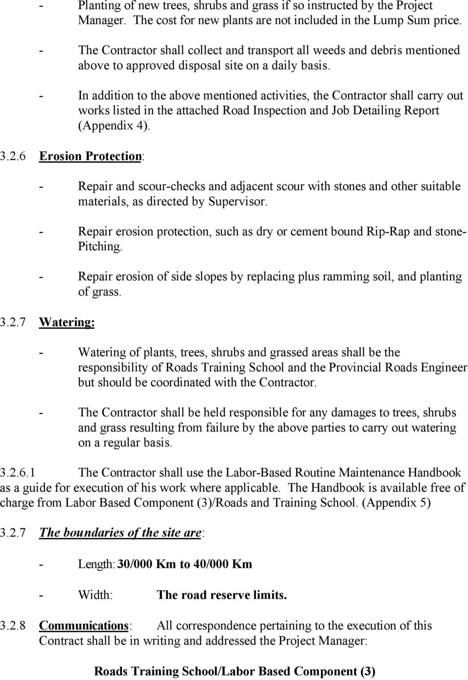 - In addition to the above mentioned activities, the Contractor shall carry out works listed in the attached Road Inspection and Job Detailing Report (Appendix 4). 3.2.