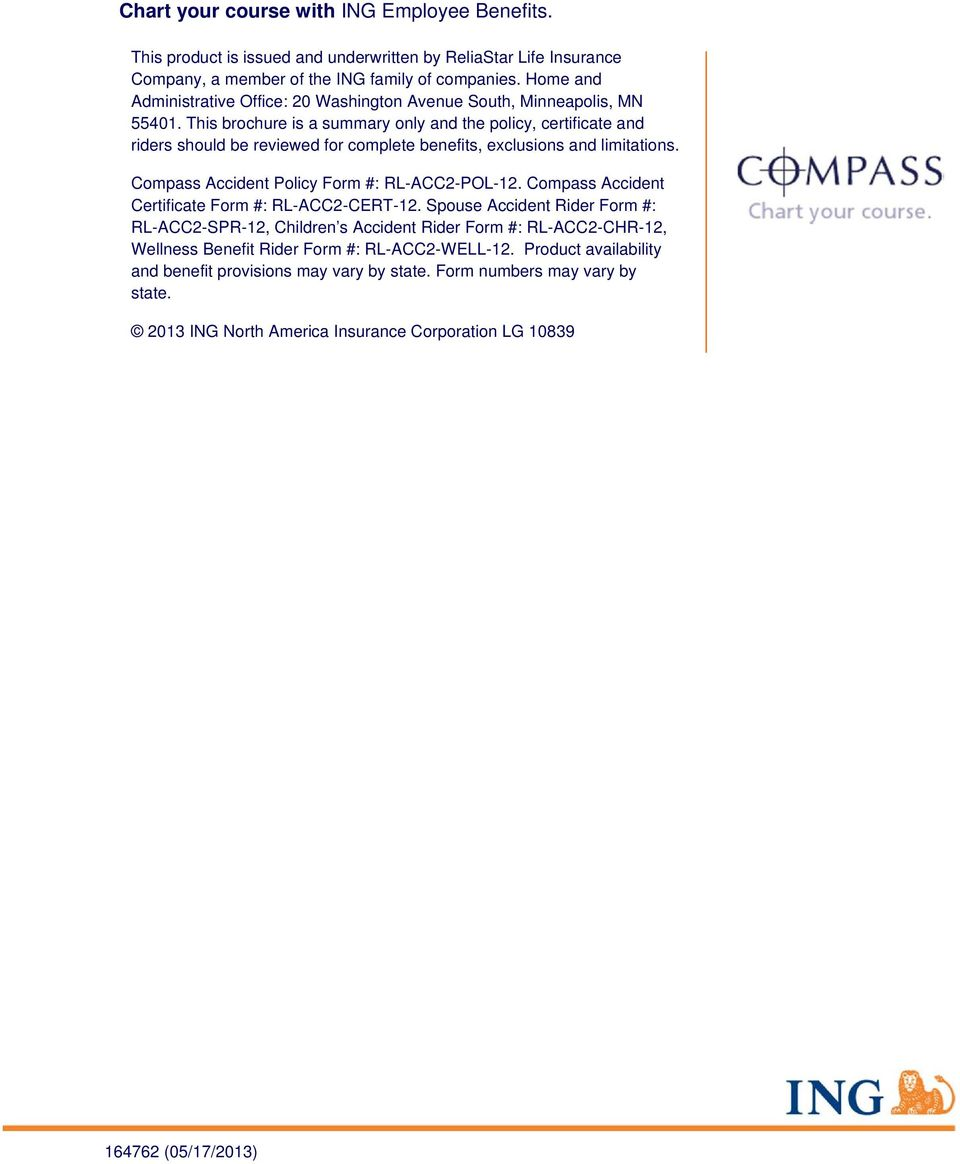 This brochure is a summary only and the policy, certificate and riders should be reviewed for complete benefits, exclusions and limitations. Compass Accident Policy Form #: RL-ACC2-POL-12.