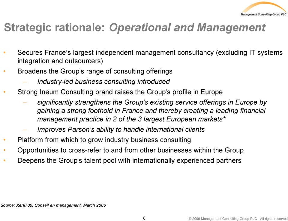 significantly strengthens the Group s existing service offerings in Europe by gaining a strong foothold in France and thereby creating a leading financial management practice in 2 of the 3 largest