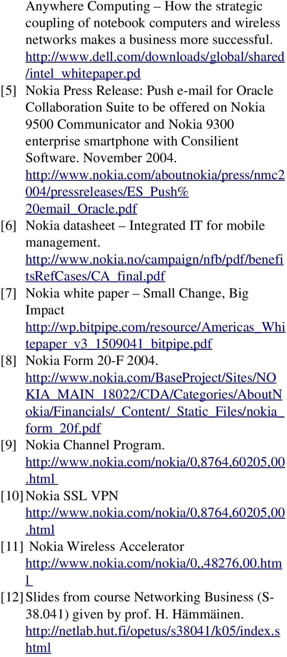 http://www.nokia.com/aboutnokia/press/nmc2 004/pressreleases/ES_Push% 20email_Oracle.pdf [6] Nokia datasheet Integrated IT for mobile management. http://www.nokia.no/campaign/nfb/pdf/benefi tsrefcases/ca_final.