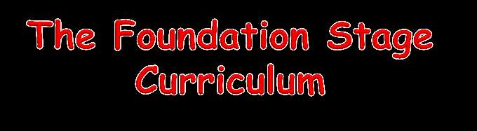 The Foundation Stage Curriculum consists of 7 areas of learning: Prime Areas: Personal, Social and Emotional Development