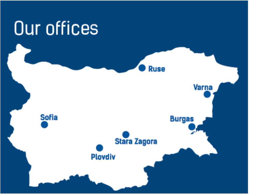 OUR PRESENCE IN BULGARIA Operating in our six offices in the main Bulgarian cities, we try to be flexible and adapt to the client's needs.