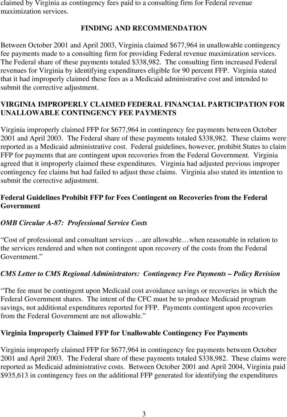 services. The Federal share of these payments totaled $338,982. The consulting firm increased Federal revenues for Virginia by identifying expenditures eligible for 90 percent FFP.