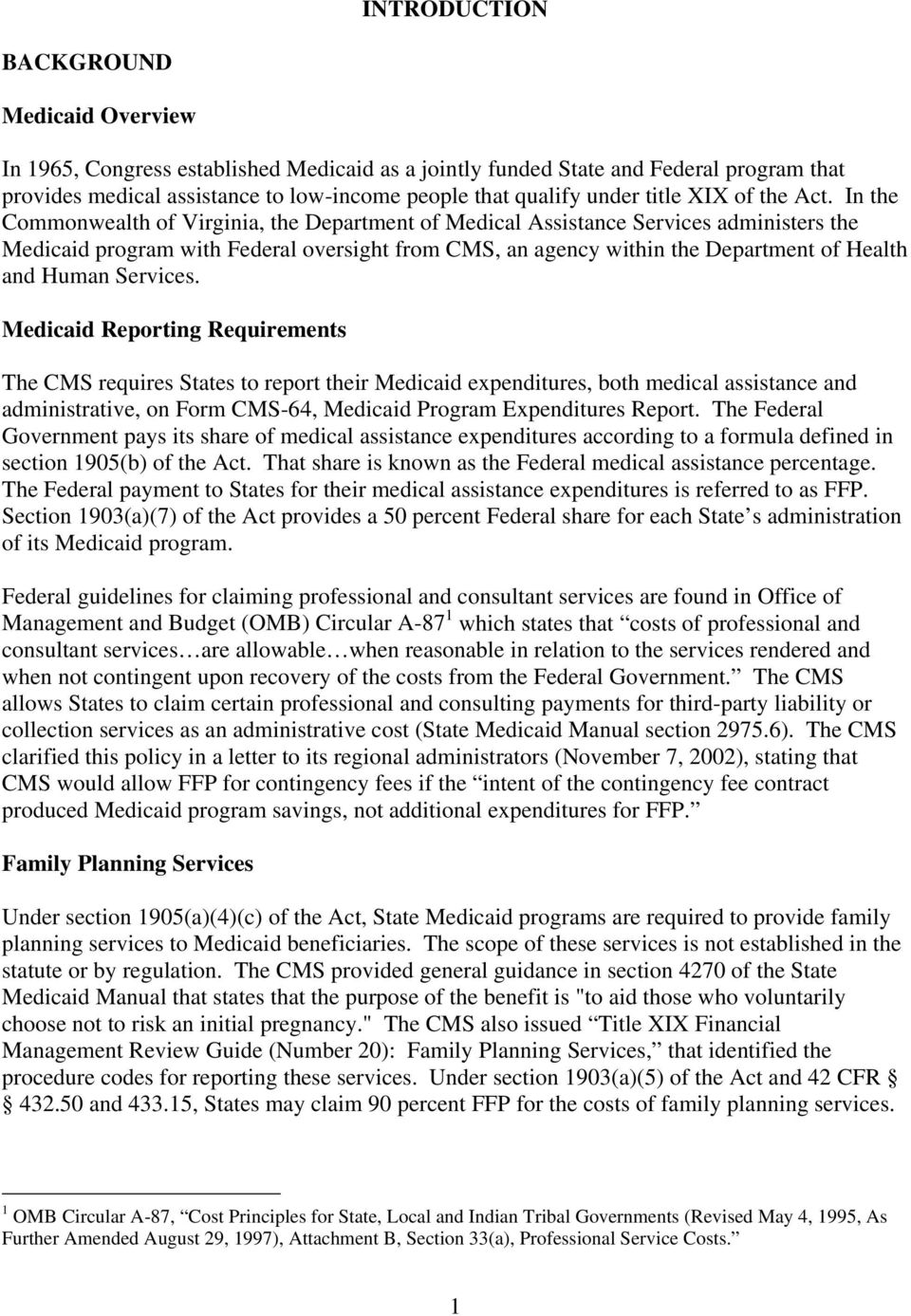 In the Commonwealth of Virginia, the Department of Medical Assistance Services administers the Medicaid program with Federal oversight from CMS, an agency within the Department of Health and Human