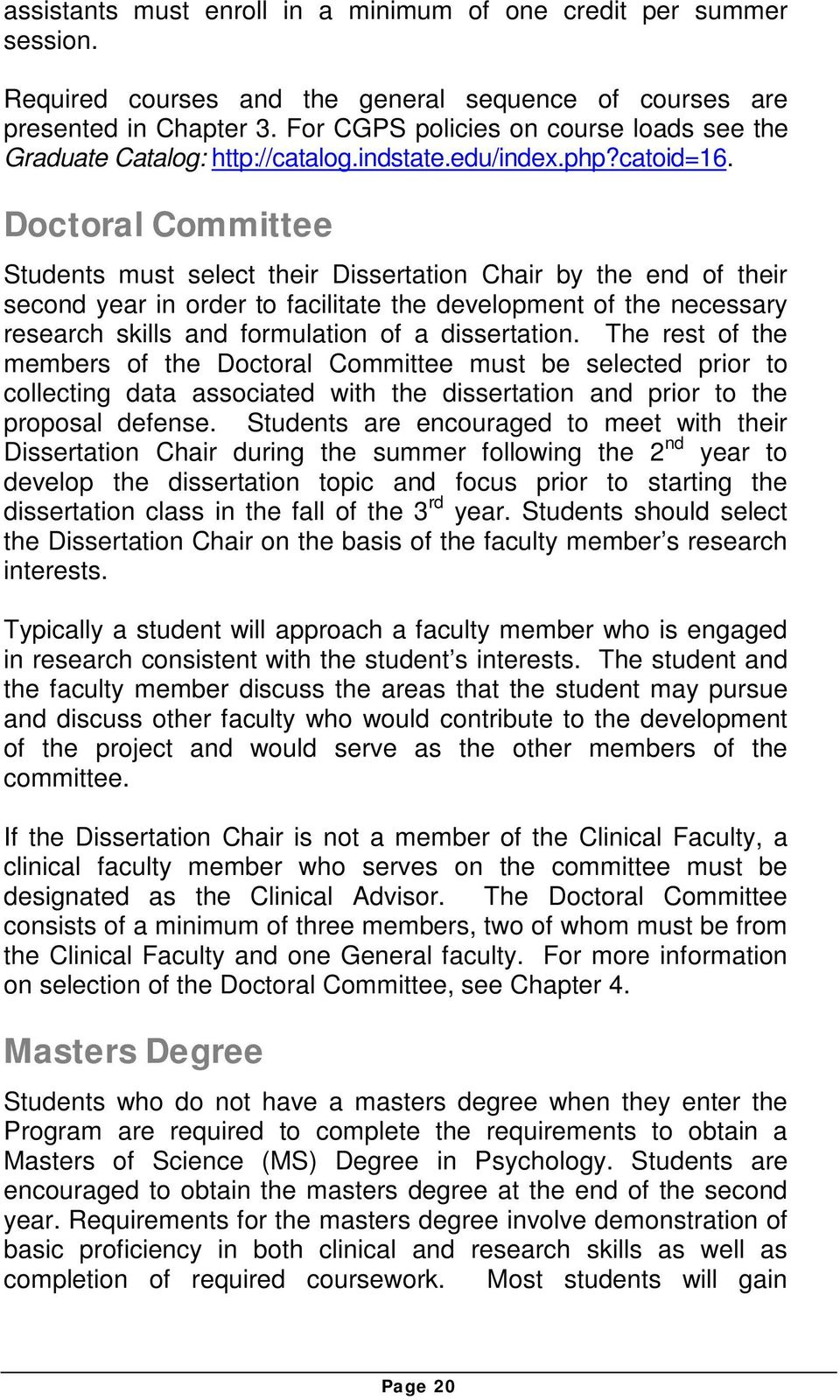 Doctoral Committee Students must select their Dissertation Chair by the end of their second year in order to facilitate the development of the necessary research skills and formulation of a