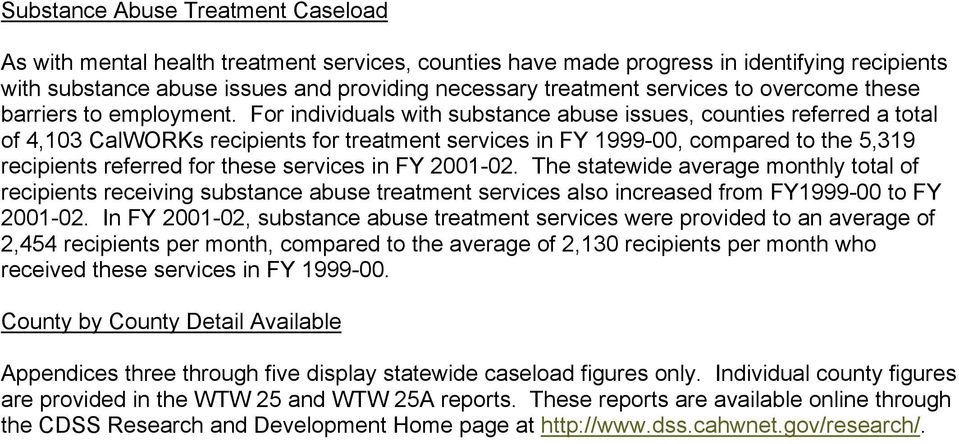 For individuals with substance abuse issues, counties referred a total of 4,103 CalWORKs recipients for treatment services in FY 1999-00, compared to the 5,319 recipients referred for these services