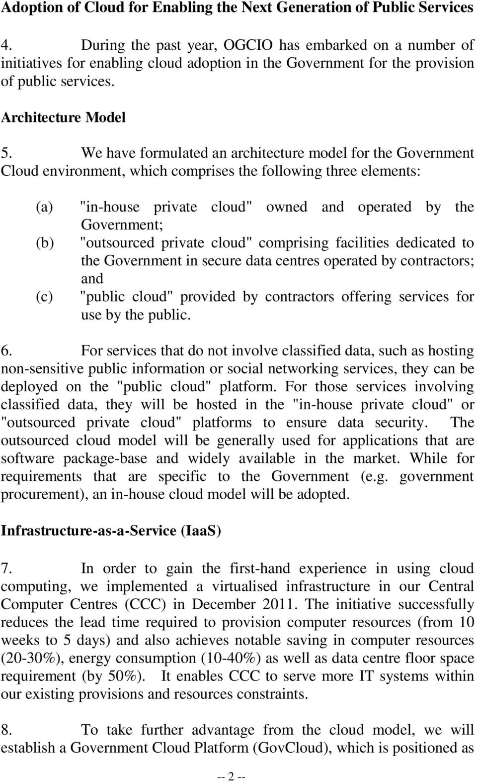 "We have formulated an architecture model for the Government Cloud environment, which comprises the following three elements: (a) (b) (c) ""in-house private cloud"" owned and operated by the Government;"