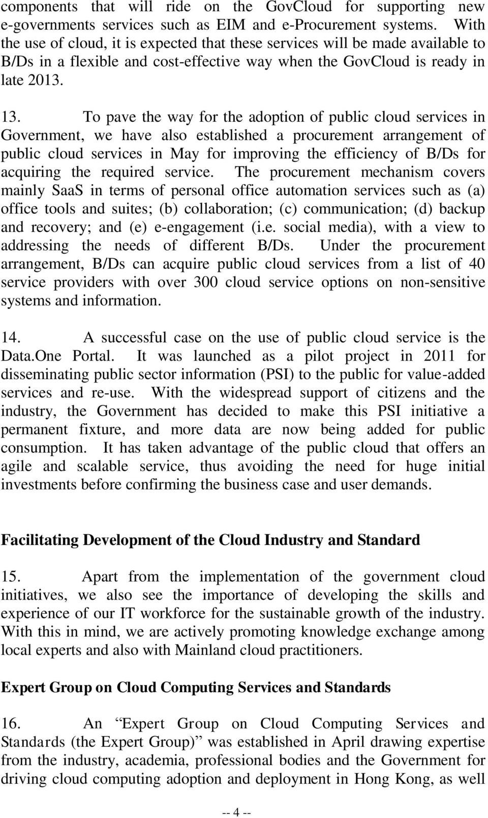 To pave the way for the adoption of public cloud services in Government, we have also established a procurement arrangement of public cloud services in May for improving the efficiency of B/Ds for