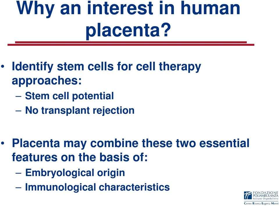 potential No transplant rejection Placenta may combine these