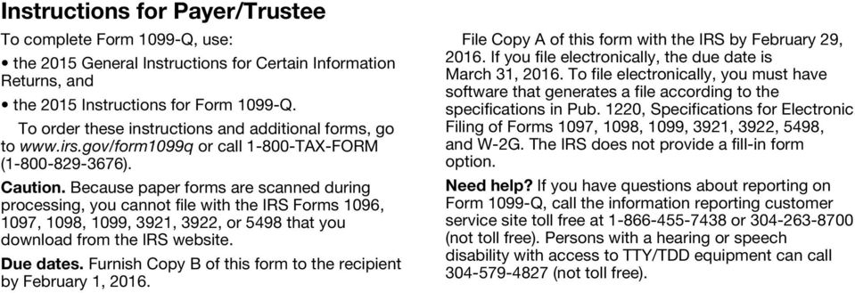 Because paper forms are scanned during processing, you cannot file with the IRS Forms 1096, 1097, 1098, 1099, 3921, 3922, or 5498 that you download from the IRS website. Due dates.