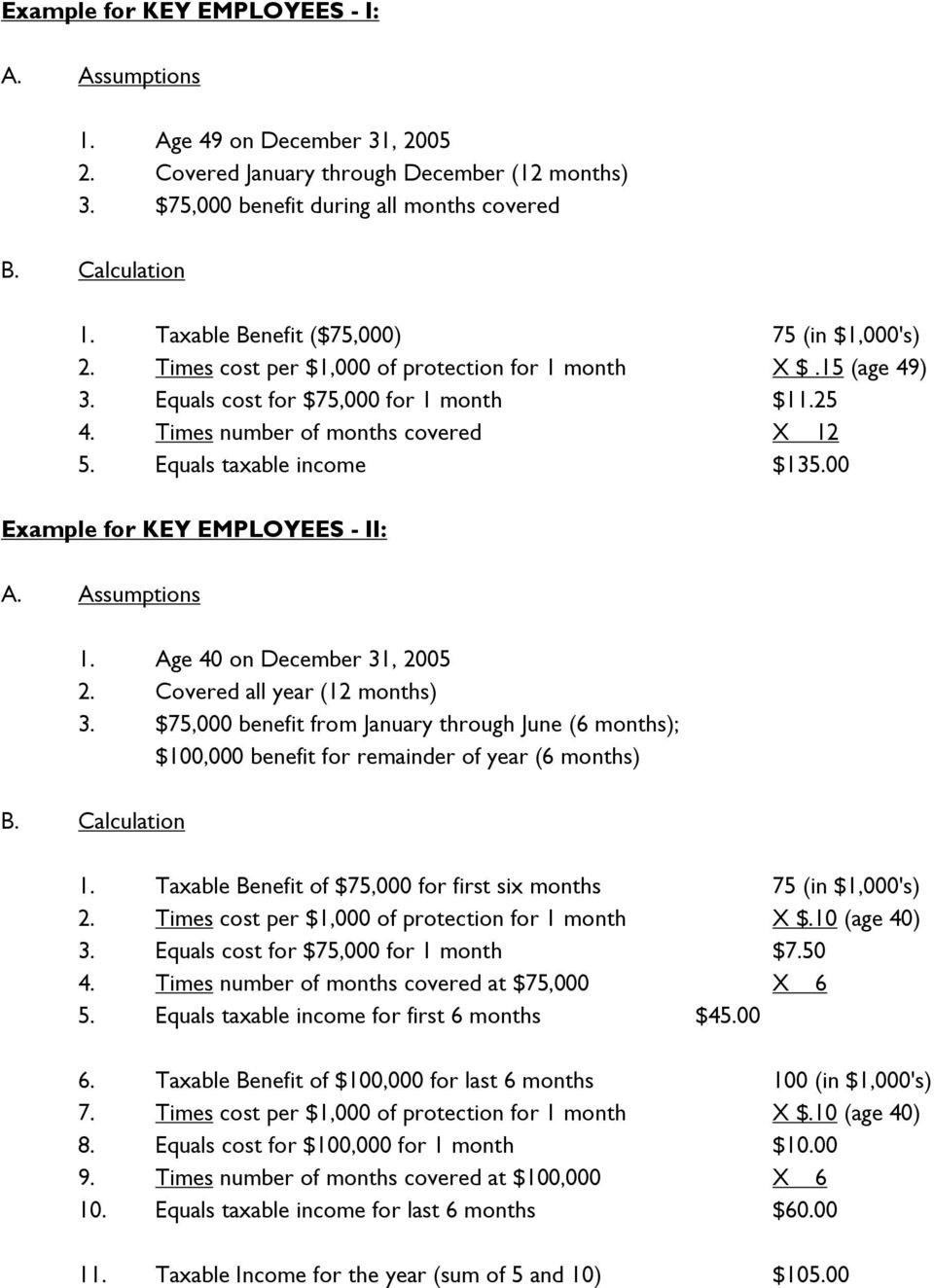Equals taxable income $135.00 Example for KEY EMPLOYEES - II: A. Assumptions 1. Age 40 on December 31, 2005 2. Covered all year (12 months) 3.
