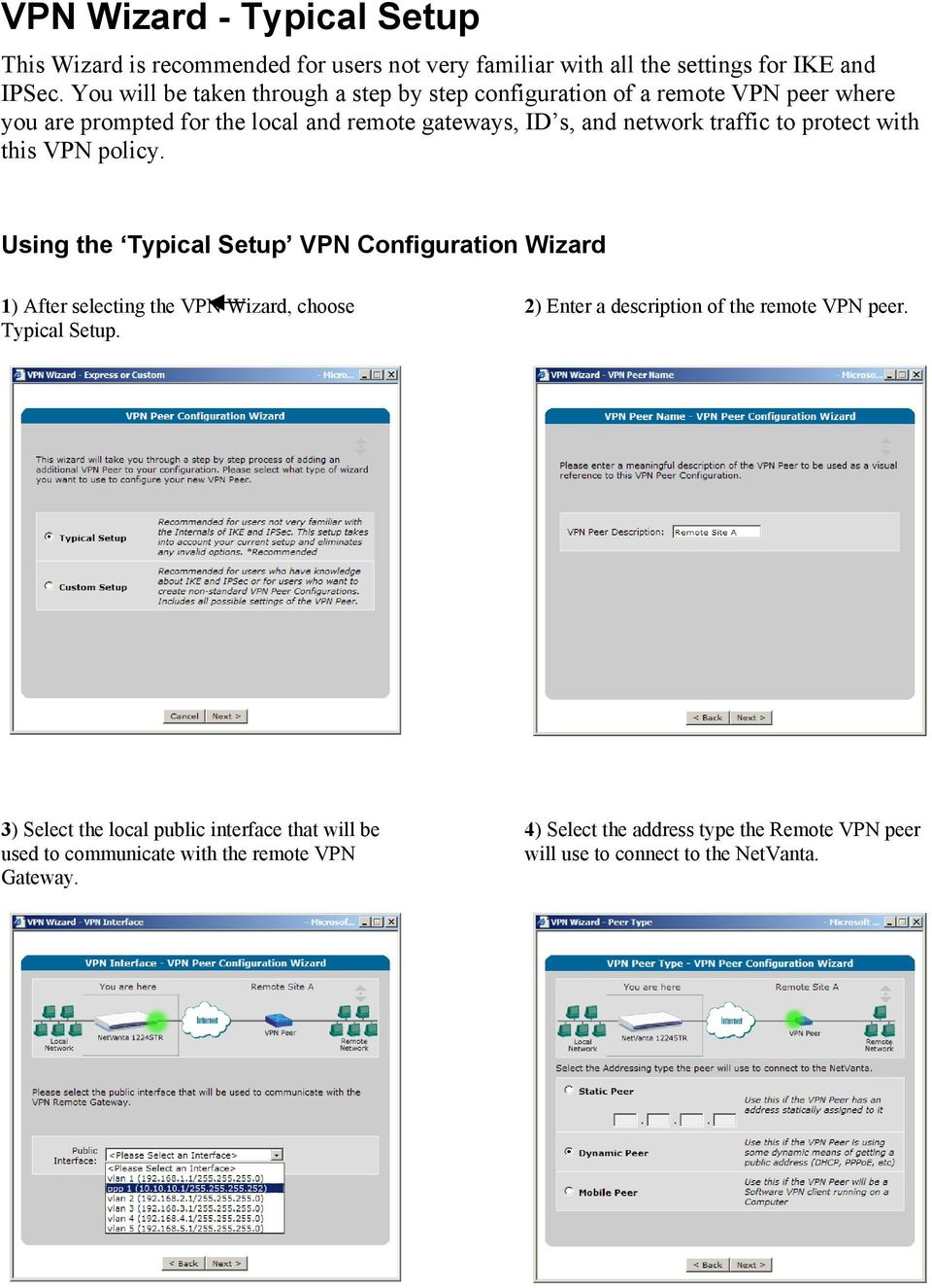 protect with this VPN policy. Using the Typical Setup VPN Configuration Wizard 1) After selecting the VPN Wizard, choose Typical Setup.