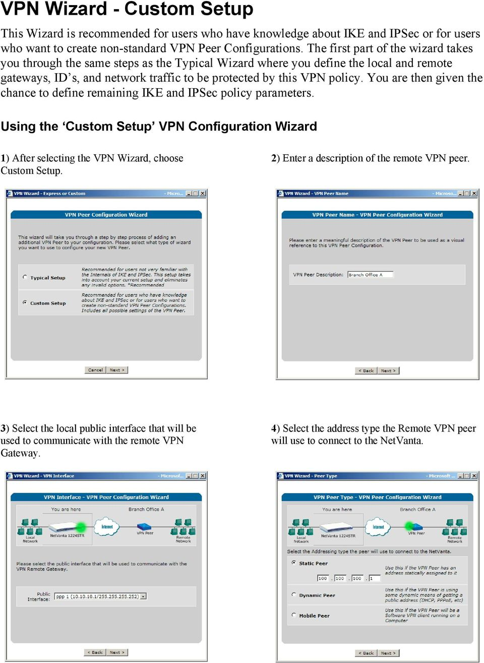 You are then given the chance to define remaining IKE and IPSec policy parameters. Using the Custom Setup VPN Configuration Wizard 1) After selecting the VPN Wizard, choose Custom Setup.