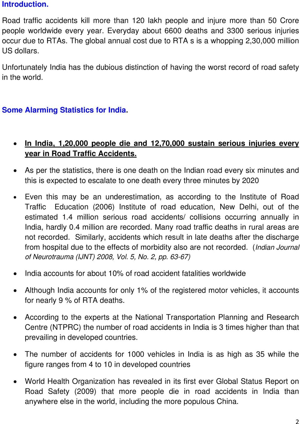 Some Alarming Statistics for India. In India, 1,20,000 people die and 12,70,000 sustain serious injuries every year in Road Traffic Accidents.