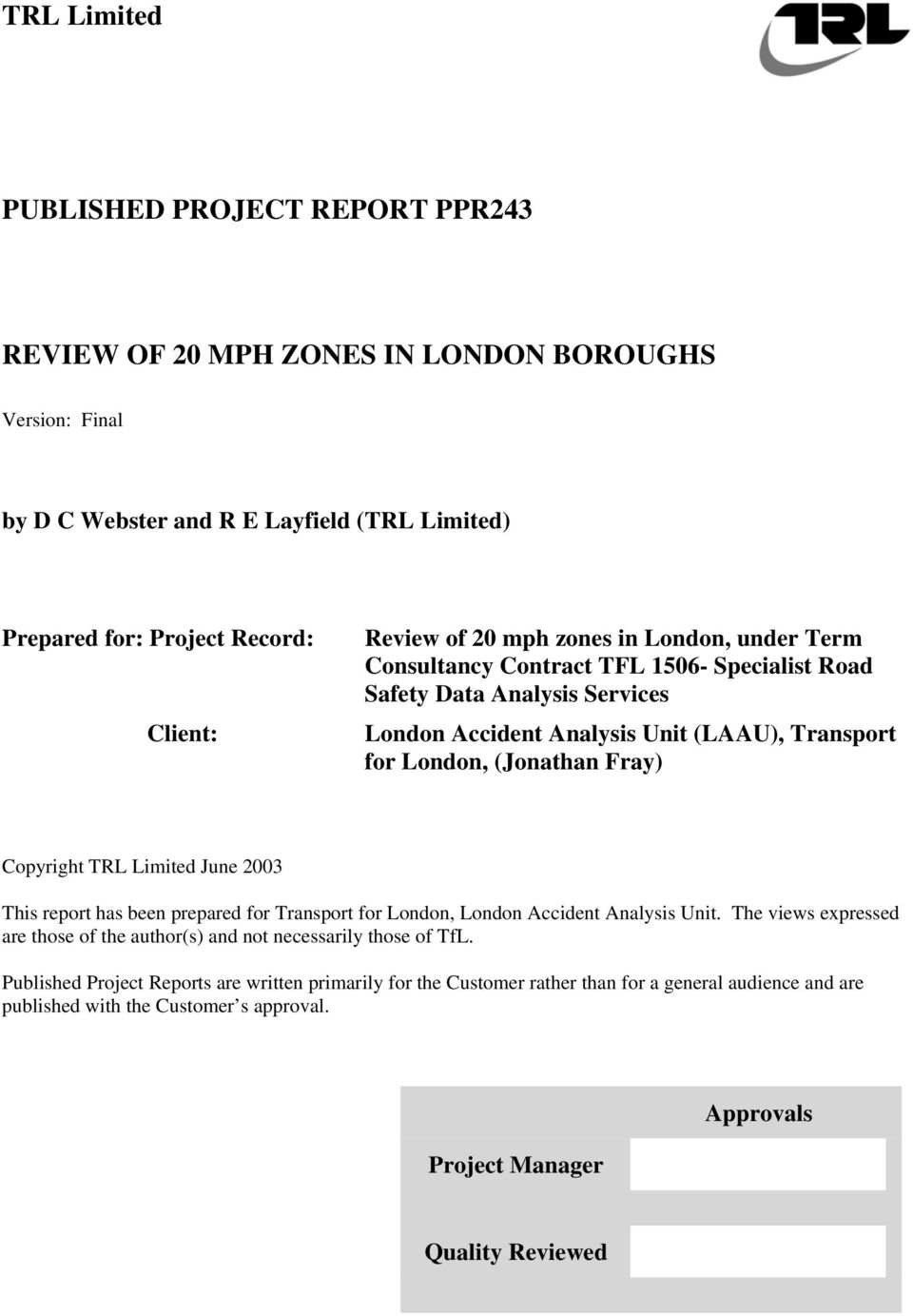 Copyright TRL Limited June 2003 This report has been prepared for Transport for London, London Accident Analysis Unit.