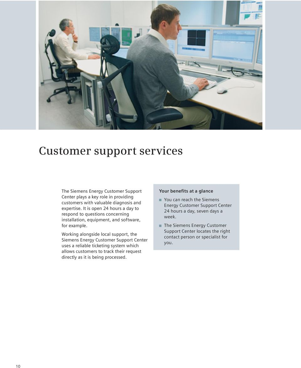 Working alongside local support, the Siemens Energy Customer Support Center uses a reliable ticketing system which allows customers to track their request directly as