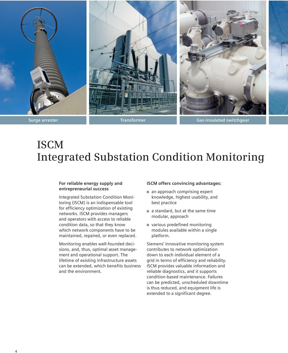 ISCM provides managers and operators with access to reliable condition data, so that they know which network components have to be maintained, repaired, or even replaced.