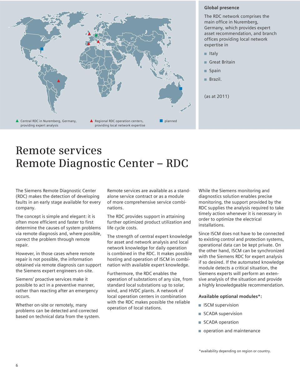 (as at 2011) Central RDC in Nuremberg, Germany, providing expert analysis Regional RDC operation centers, providing local network expertise planned Remote services Remote Diagnostic Center RDC The