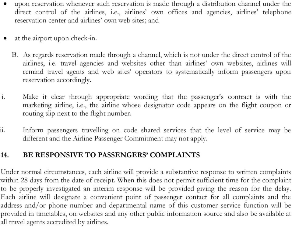i. Make it clear through appropriate wording that the passenger s contract is with the marketing airline, i.e., the airline whose designator code appears on the flight coupon or routing slip next to the flight number.