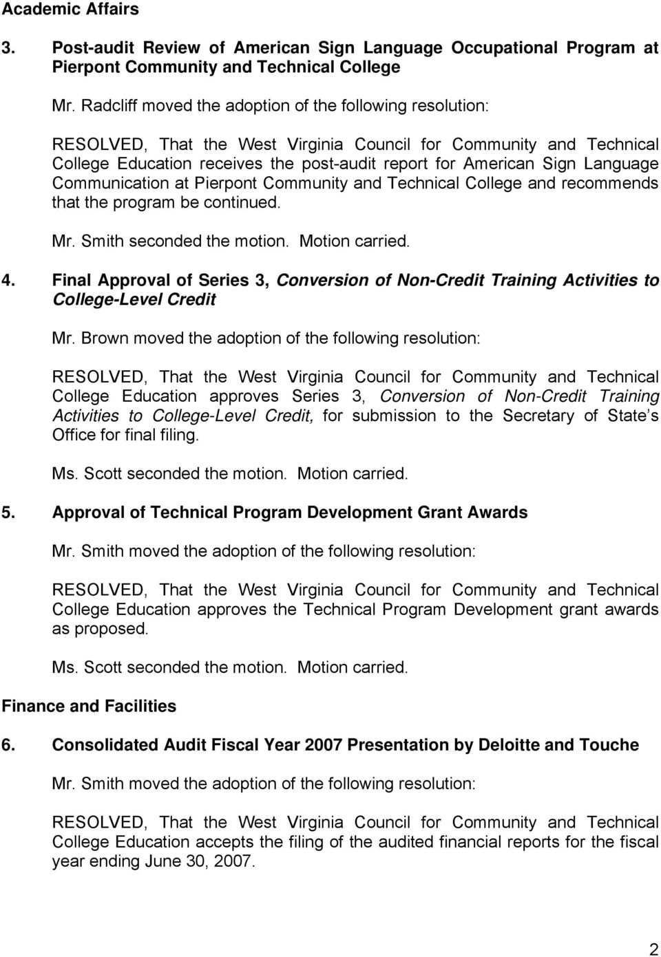 recommends that the program be continued. Mr. Smith seconded the motion. Motion carried. 4. Final Approval of Series 3, Conversion of Non-Credit Training Activities to College-Level Credit Mr.