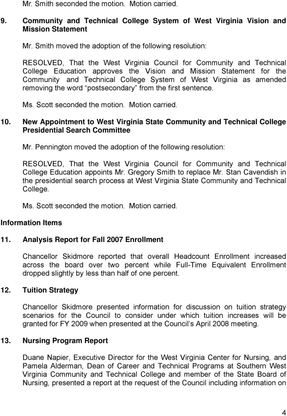 Virginia as amended removing the word postsecondary from the first sentence. 10. New Appointment to West Virginia State Community and Technical College Presidential Search Committee Mr.