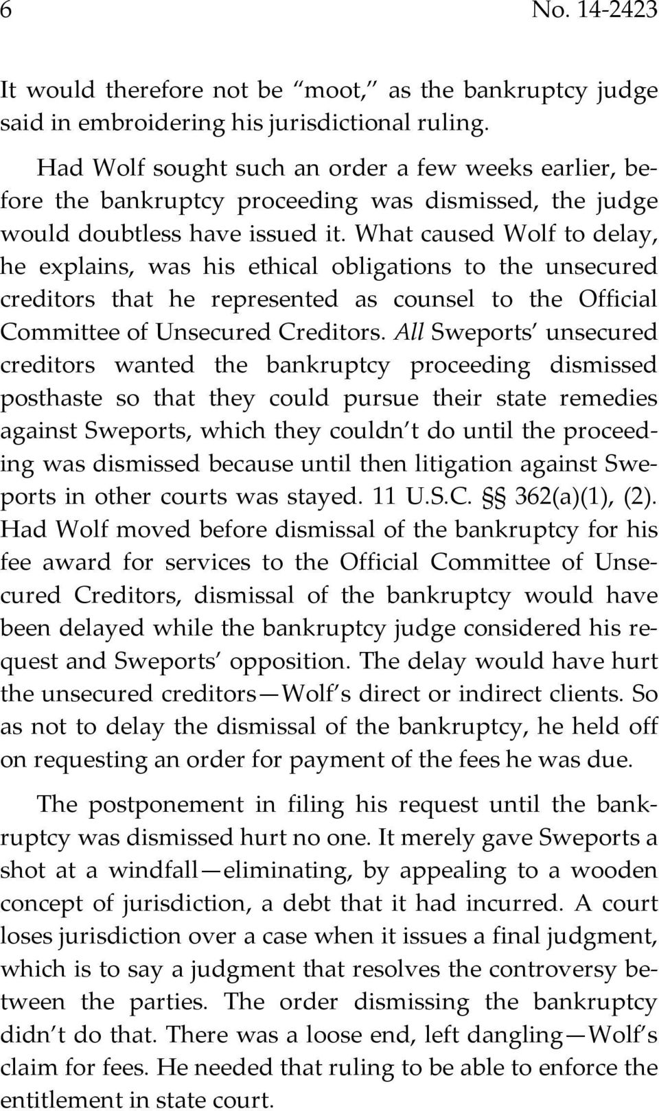What caused Wolf to delay, he explains, was his ethical obligations to the unsecured creditors that he represented as counsel to the Official Committee of Unsecured Creditors.