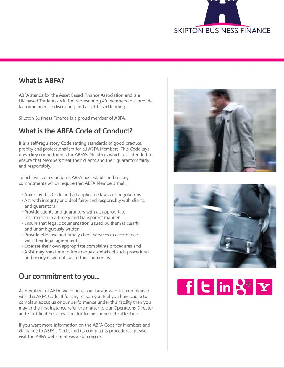 This Code lays down key commitments for ABFA's Members which are intended to ensure that Members treat their clients and their guarantors fairly and responsibly.