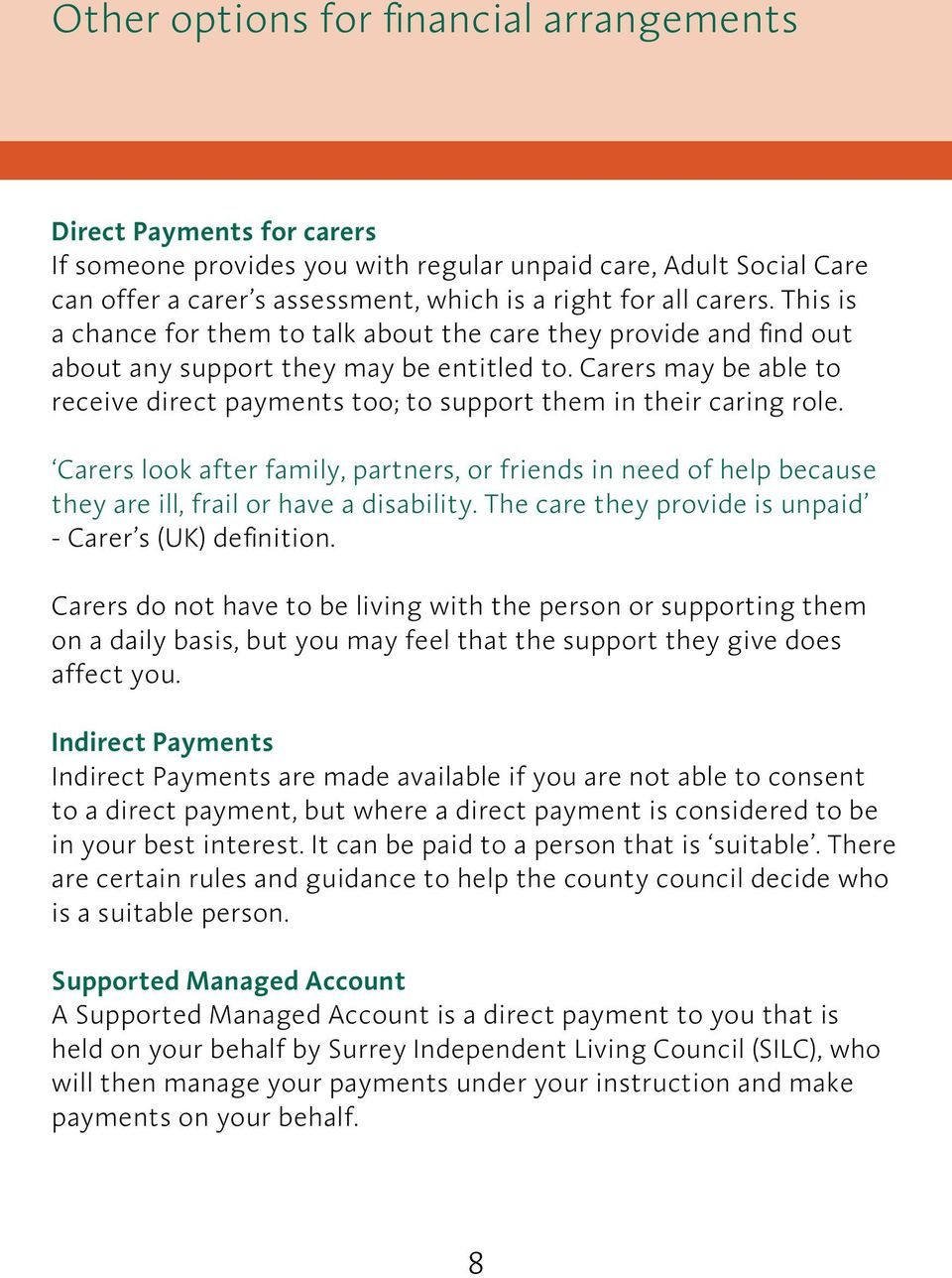 Carers may be able to receive direct payments too; to support them in their caring role.