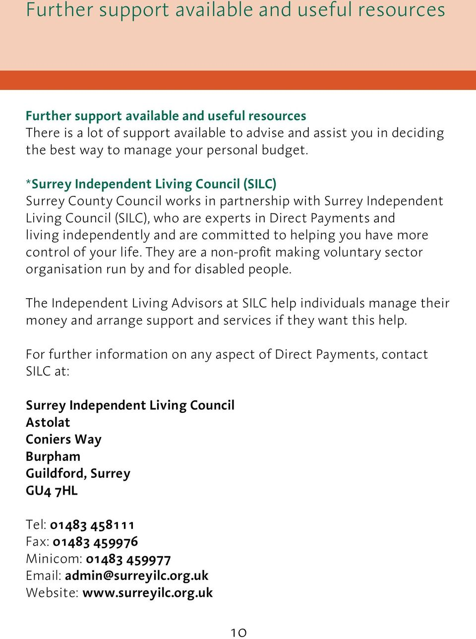 *Surrey Independent Living Council (SILC) Surrey County Council works in partnership with Surrey Independent Living Council (SILC), who are experts in Direct Payments and living independently and are