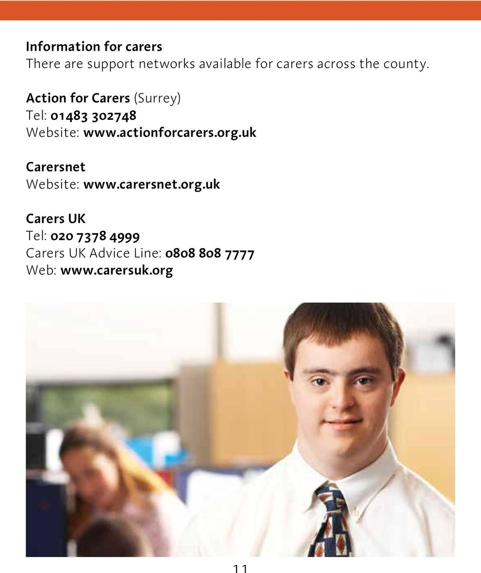 Action for Carers (Surrey) Tel: 01483 302748 Website: www.actionforcarers.