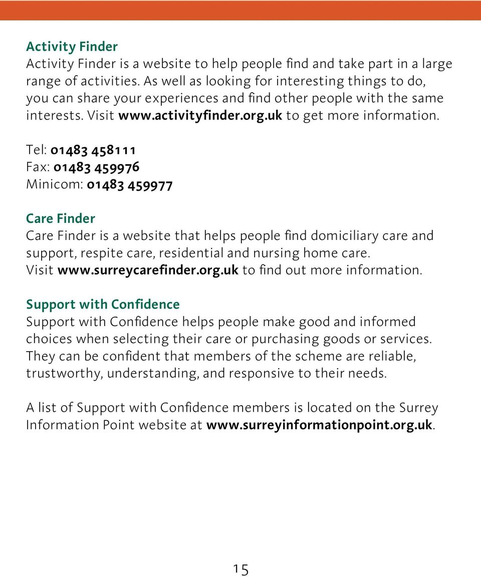 Tel: 01483 458111 Fax: 01483 459976 Minicom: 01483 459977 Care Finder Care Finder is a website that helps people find domiciliary care and support, respite care, residential and nursing home care.