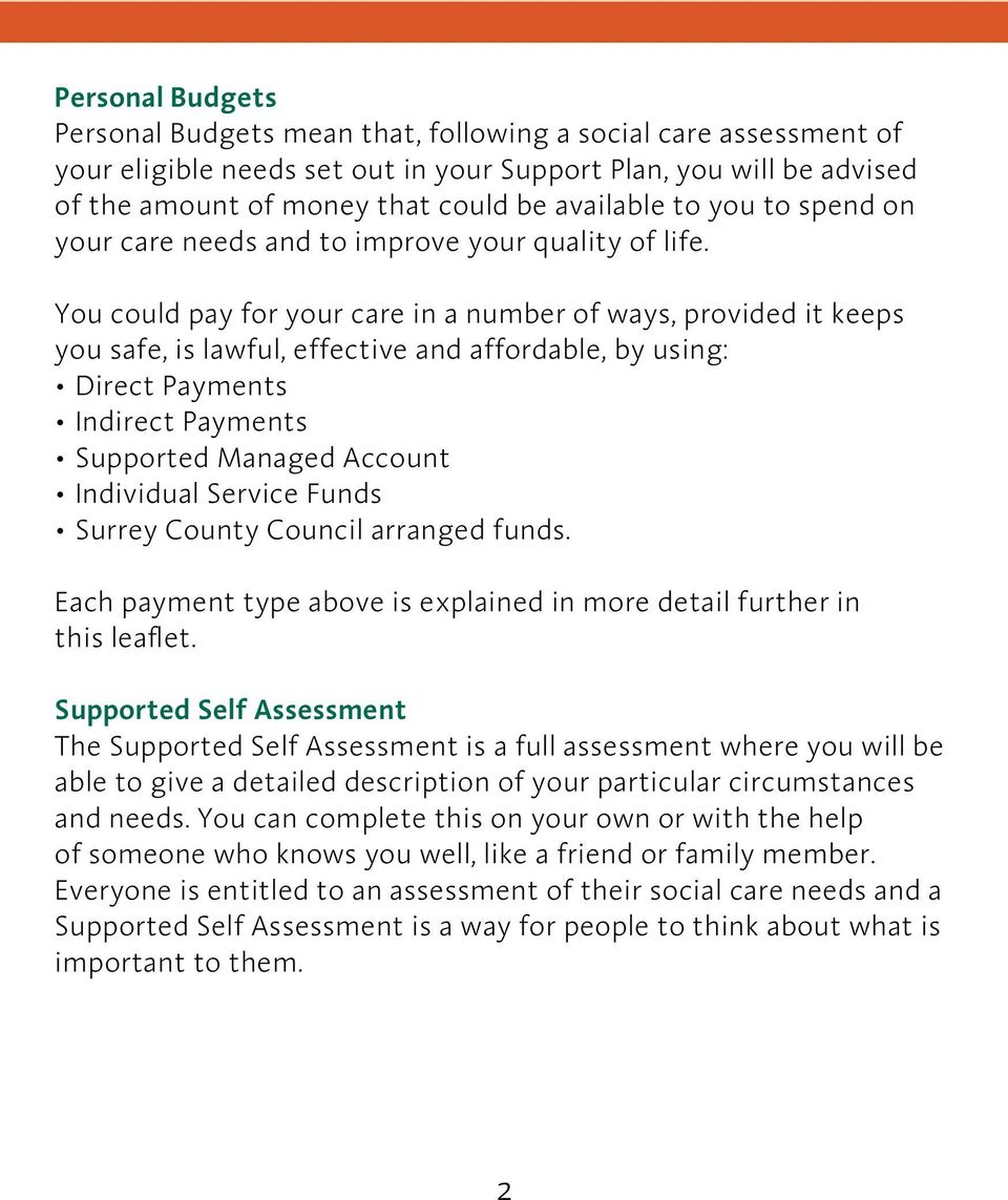 You could pay for your care in a number of ways, provided it keeps you safe, is lawful, effective and affordable, by using: Direct Payments Indirect Payments Supported Managed Account Individual