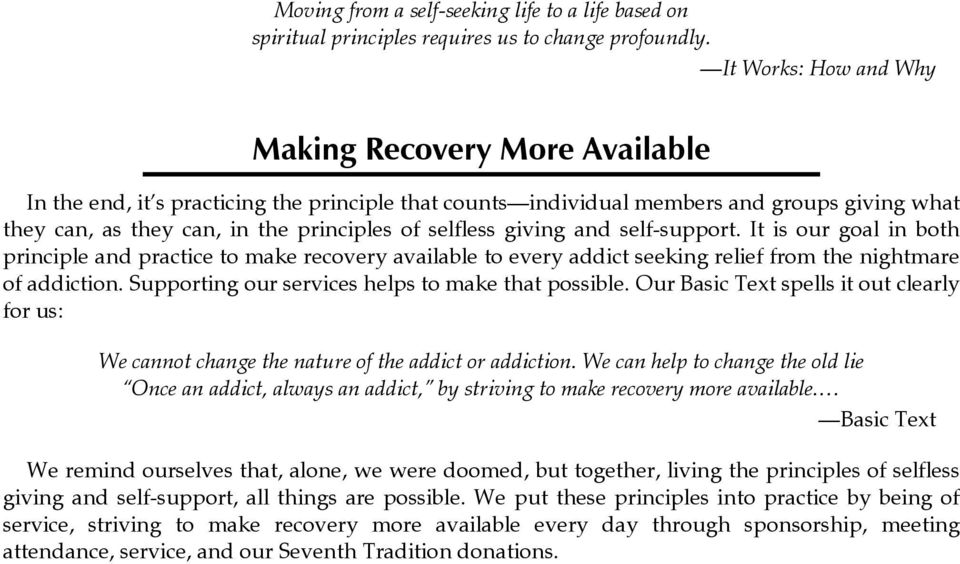 selfless giving and self-support. It is our goal in both principle and practice to make recovery available to every addict seeking relief from the nightmare of addiction.