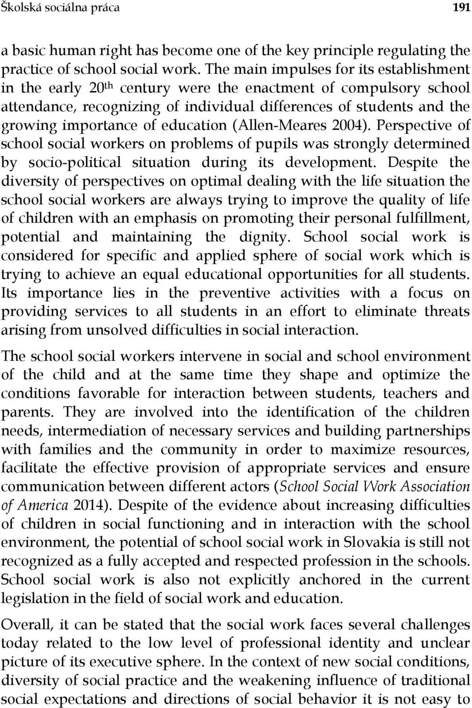education (Allen-Meares 2004). Perspective of school social workers on problems of pupils was strongly determined by socio-political situation during its development.