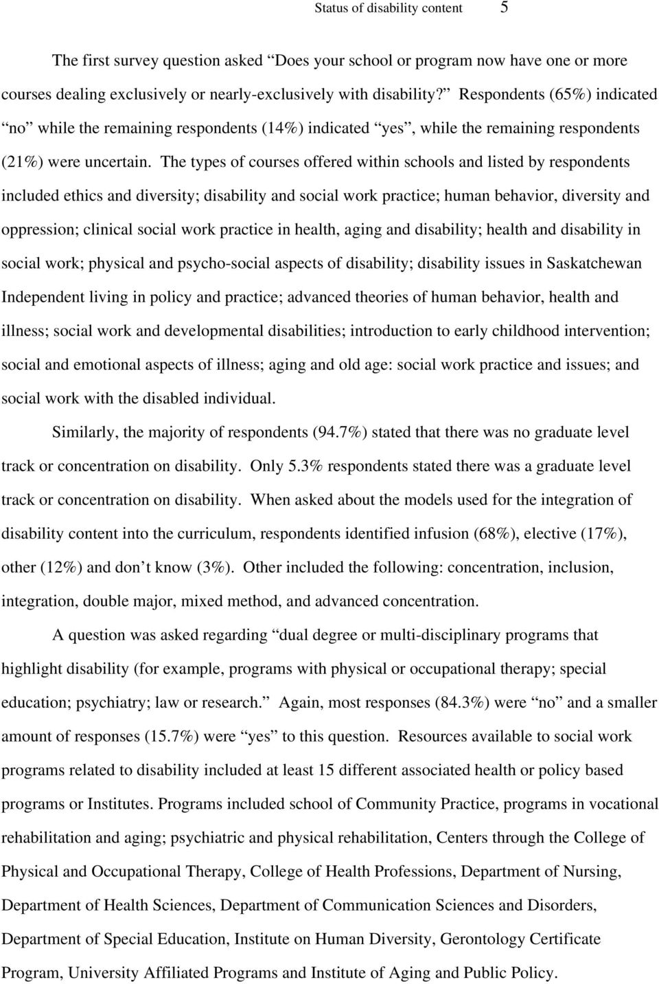 The types of courses offered within schools and listed by respondents included ethics and diversity; disability and social work practice; human behavior, diversity and oppression; clinical social