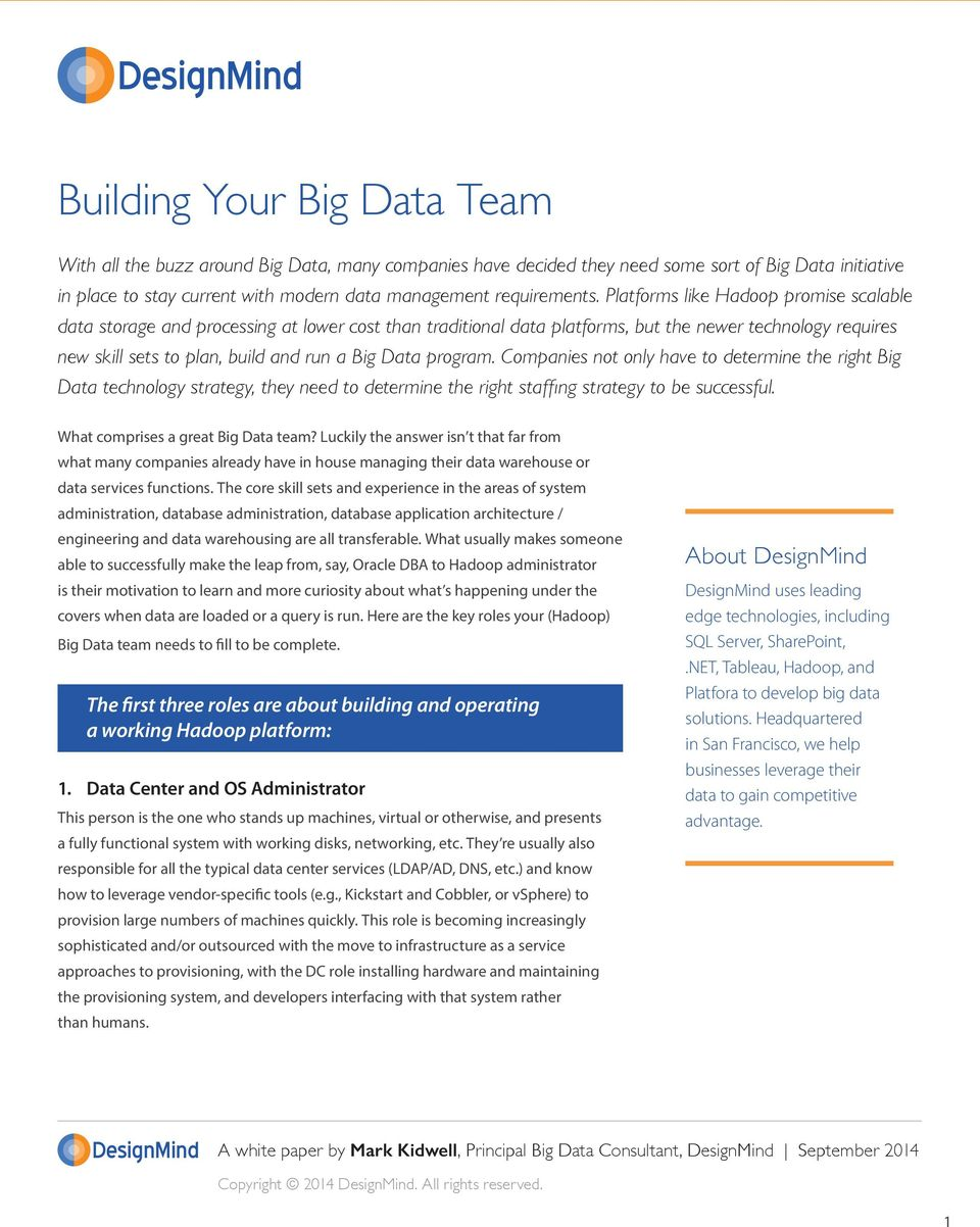 program. Companies not only have to determine the right Big Data technology strategy, they need to determine the right staffing strategy to be successful. What comprises a great Big Data team?