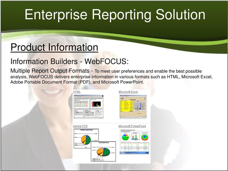 WebFOCUS delivers enterprise information in various formats such as HTML,