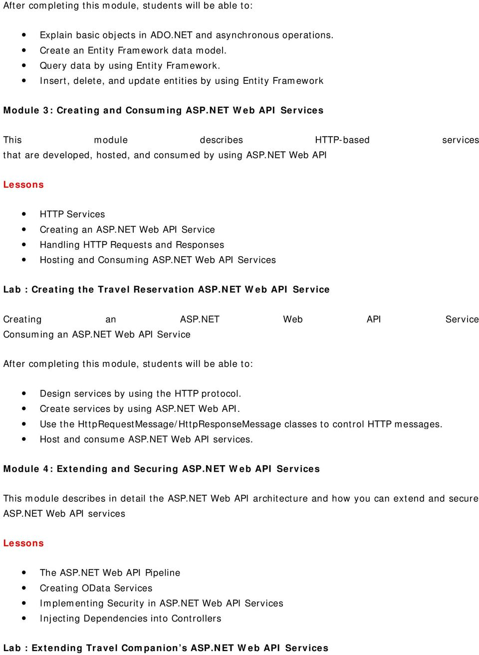 NET Web API Services This module describes HTTP-based services that are developed, hosted, and consumed by using ASP.NET Web API HTTP Services Creating an ASP.