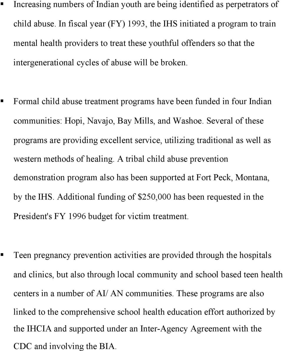 Formal child abuse treatment programs have been funded in four Indian communities: Hopi, Navajo, Bay Mills, and Washoe.
