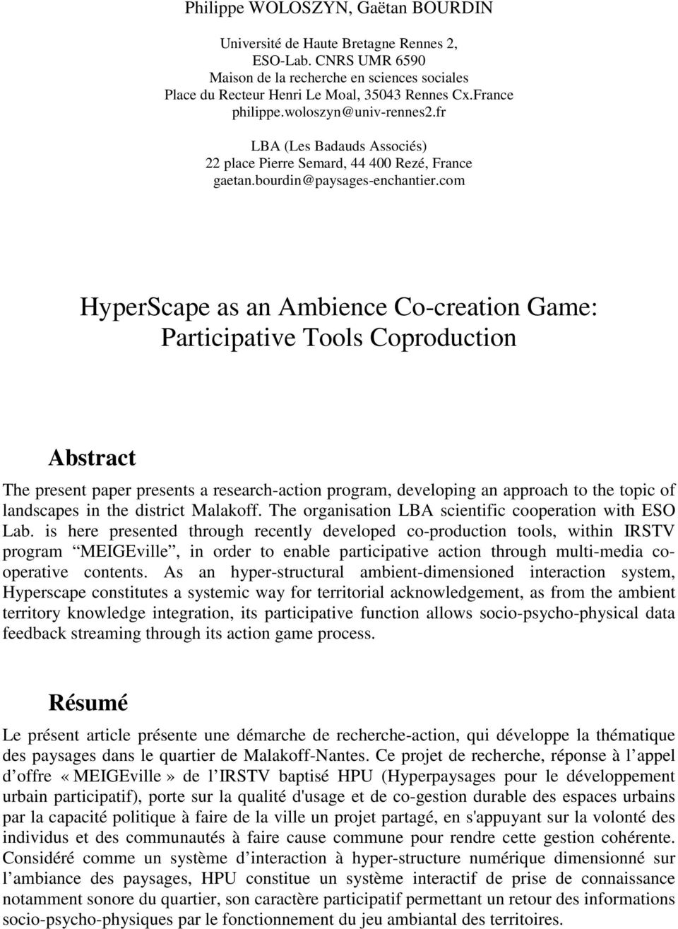 com HyperScape as an Ambience Co-creation Game: Participative Tools Coproduction Abstract The present paper presents a research-action program, developing an approach to the topic of landscapes in