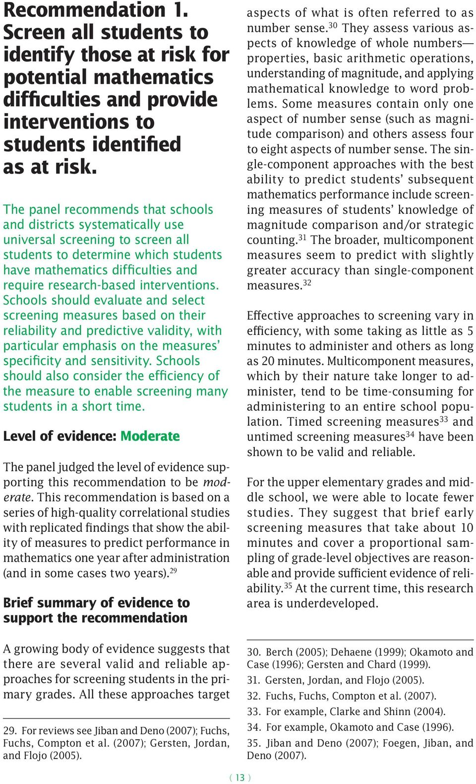 interventions. Schools should evaluate and select screening measures based on their reliability and predictive validity, with particular emphasis on the measures specificity and sensitivity.