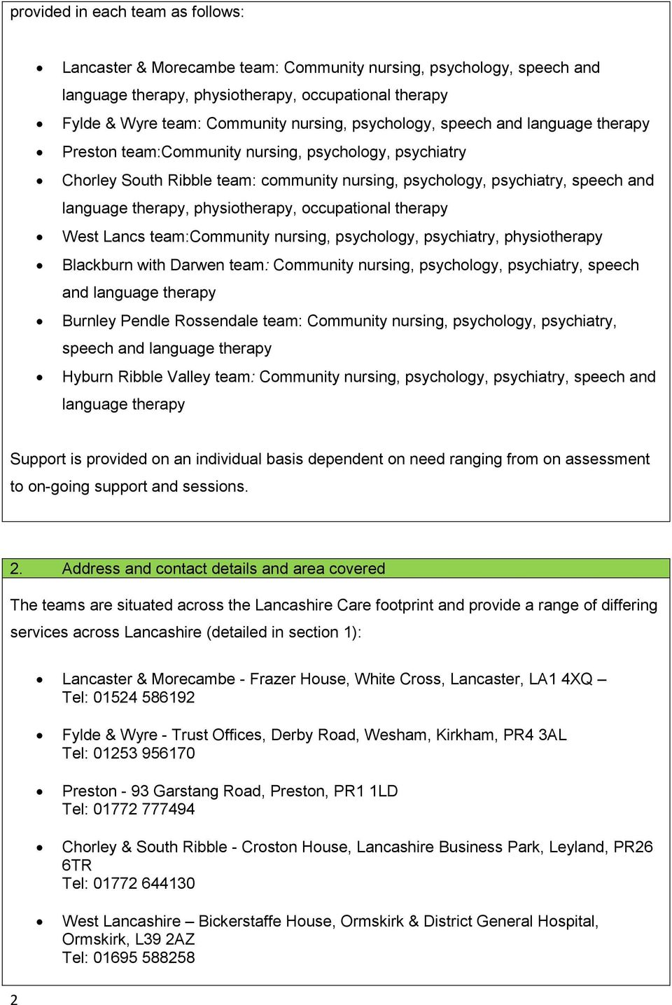 physiotherapy, occupational therapy West Lancs team:community nursing, psychology, psychiatry, physiotherapy Blackburn with Darwen team: Community nursing, psychology, psychiatry, speech and language