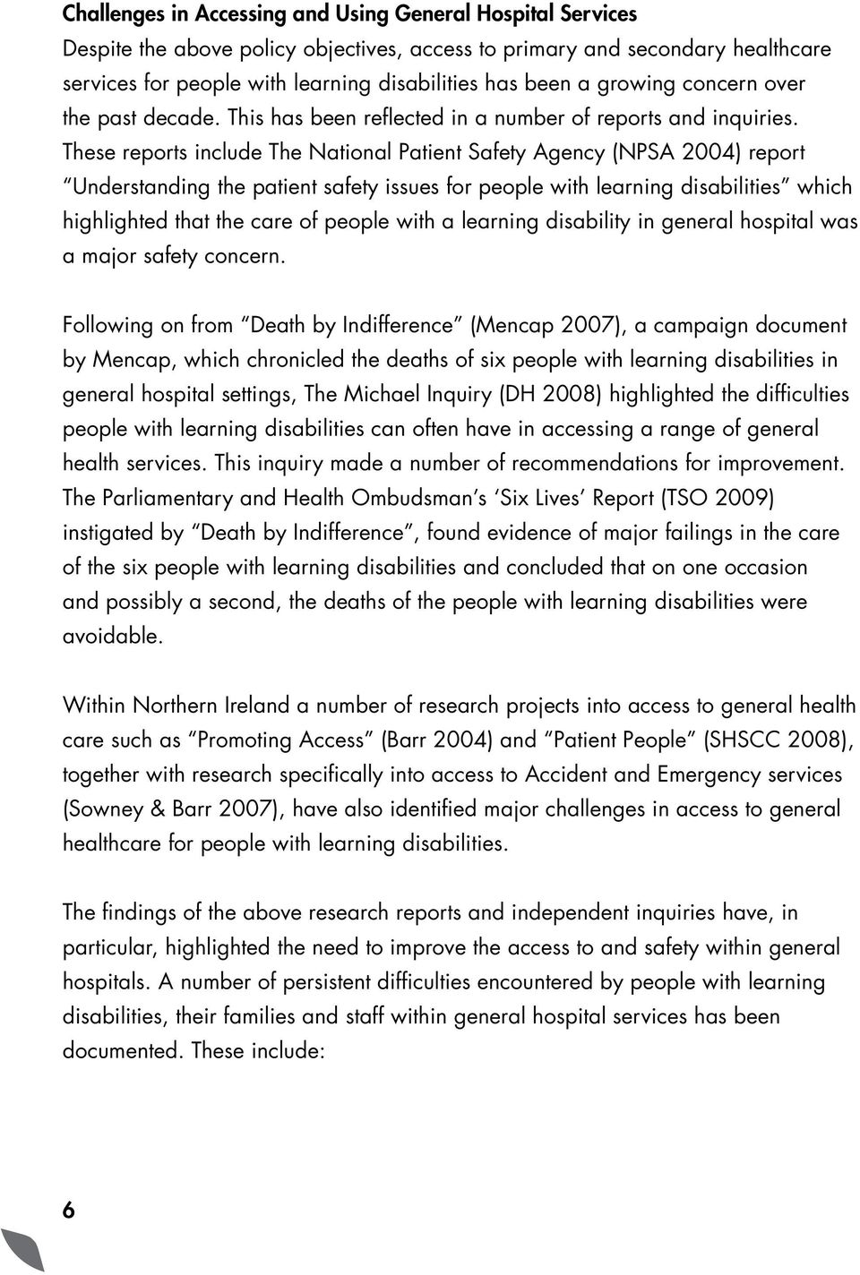 These reports include The National Patient Safety Agency (NPSA 2004) report Understanding the patient safety issues for people with learning disabilities which highlighted that the care of people