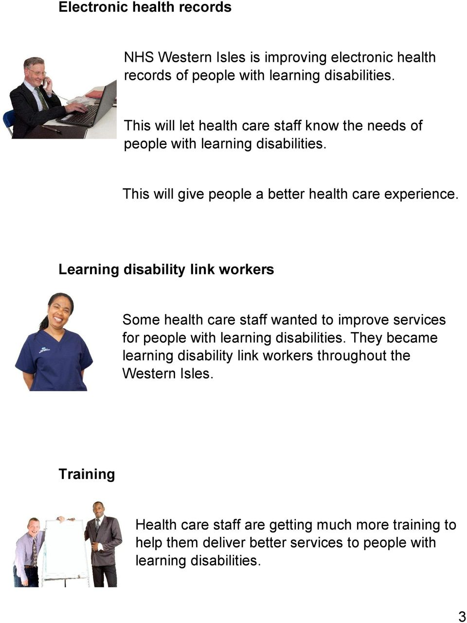 Learning disability link workers Some health care staff wanted to improve services for people with learning disabilities.
