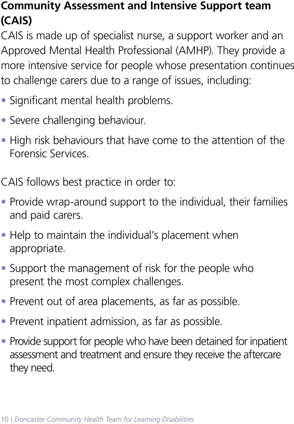 High risk behaviours that have come to the attention of the Forensic Services. CAIS follows best practice in order to: Provide wrap-around support to the individual, their families and paid carers.