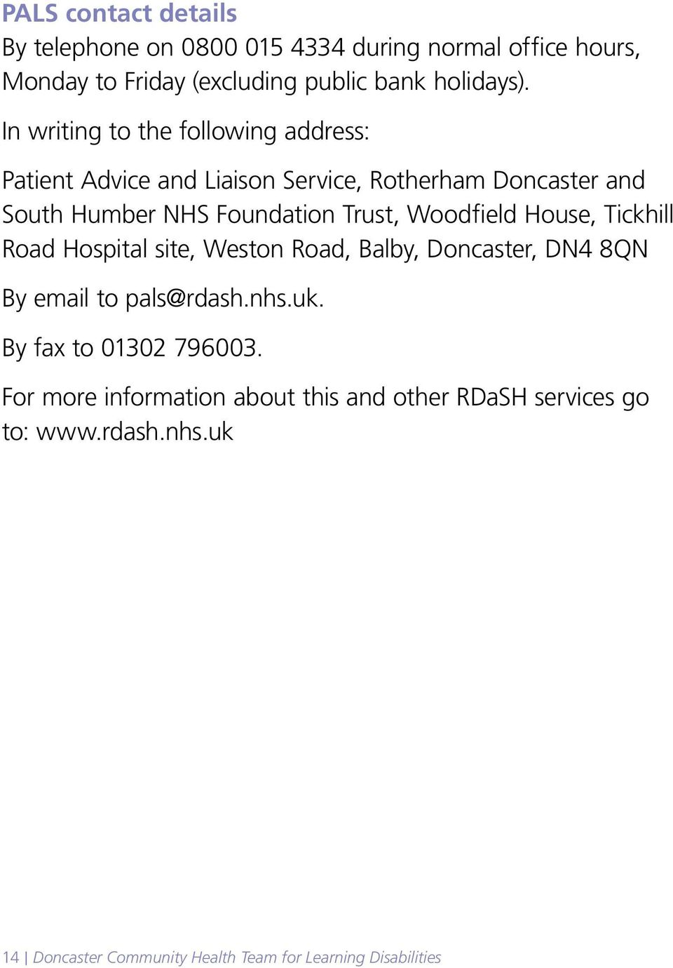Woodfield House, Tickhill Road Hospital site, Weston Road, Balby, Doncaster, DN4 8QN By email to pals@rdash.nhs.uk.