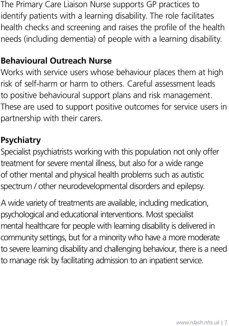 Behavioural Outreach Nurse Works with service users whose behaviour places them at high risk of self-harm or harm to others.